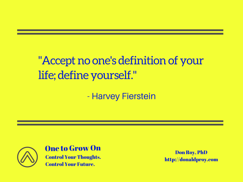 """Accept no one's definition of your life; define yourself."" - Harvey Fierstein quote"