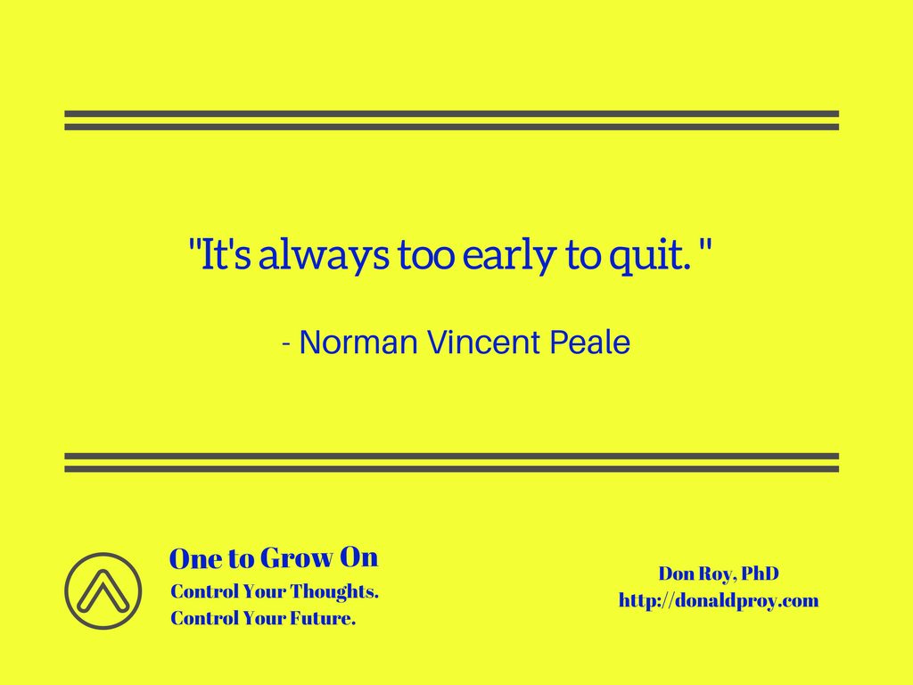 It's always too early to quit. Norman Vincent Peale quote