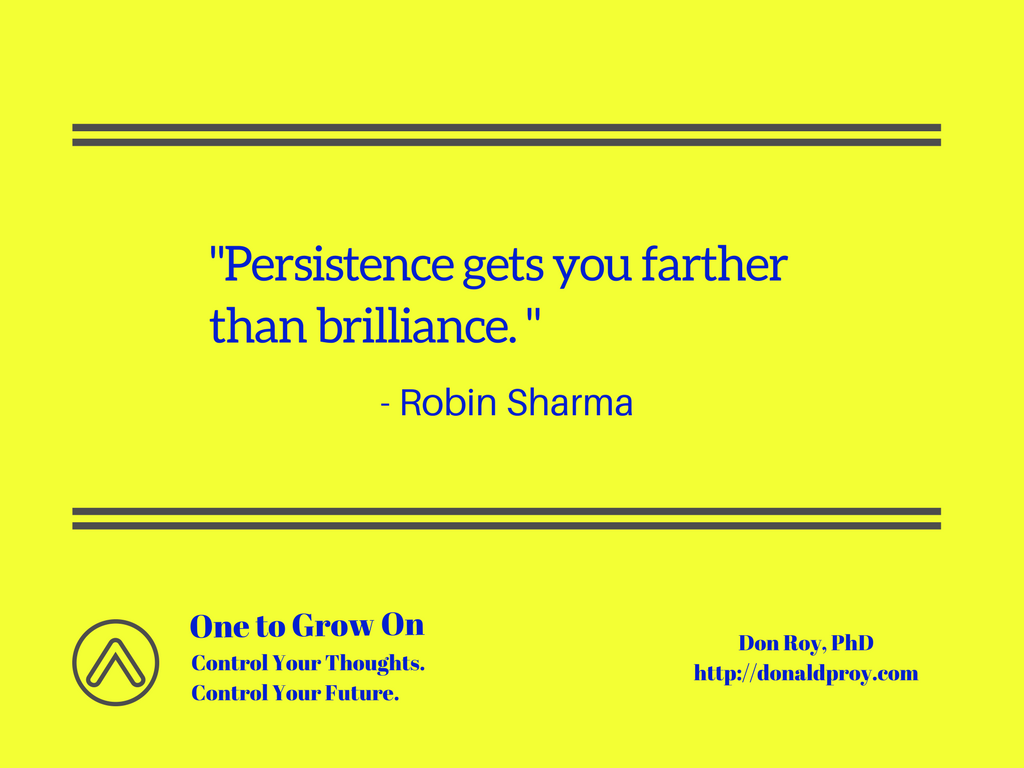 """Persistence gets you farther than brilliance."" -Robin Sharma quote"