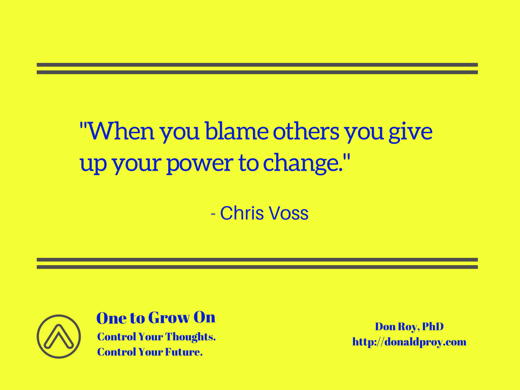 When you blame others you give up your power to change. Chris Voss quote